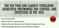 Back to Basics: The VAP Trap and CLABSI's: Ventilator Associated Pneumonias and Central Line Infections in the NICU