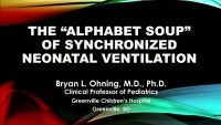 "The ""Alphabet Soup"" of Synchronized Neonatal Ventilation"