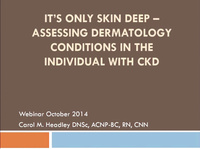 It's Only Skin Deep - Assessing Dermatology Conditions in the Individual with CKD