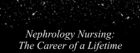Nephrology Nursing: A Career of a Lifetime
