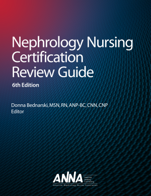 Nephrology Nursing Certification Review Guide, Sixth Edition