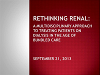 Rethinking Renal: A Multi-Disciplinary Approach to Treating Dialysis Patients in the Age of Bundled Care