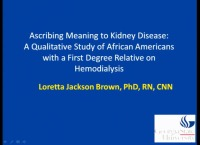Abstract Presentations - Research Focus: Ascribing Meaning to Kidney Disease: A Qualitative Study of African Americans with a First Degree; The Lived Experiences of the African American End-State Renal Disease Patient Receiving Hemodialysis; Evaluation of