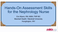 Hands-on Assessment Skills for the Nephrology Nurse - Assessment of CKD Patients