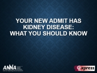 Your New Admit Has Kidney Disease - What You Should Know