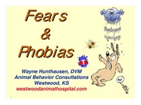 Fears & Phobias: An Overview of Why Pets Become Fearful & Protocols for Treating Them