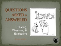 Questions Asked & Answered: Testing, Observing & Evaluating