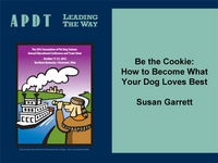 Be the Cookie: How to Become What Your Dog Loves Best