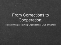From Corrections to Cooperation: Transforming a Training Organization, Club or School