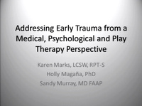 Addressing Early Trauma from a Medical, Psychological and Play Therapy Perspective