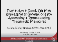 Play & Art & Sand. Oh My!: Expressive Interventions for Accessing & Reprocessing Traumatic Memories