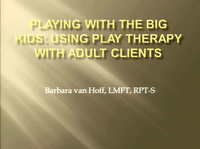Playing with the Big Kids: Using Play Therapy with Adult Clients
