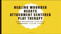 Healing Wounded Hearts - Attachment Centered Play Therapy