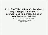 2, 4, 6, 8, This is How We Regulate!: Play Therapy Mindfulness Interventions to Increase Emotion Regulation in Children