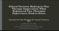 Ethical Decision Making in Play Therapy Supervision: What Registered Play Therapist Supervisors Need to Know