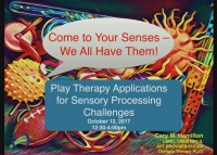 Come to Your Senses - We All Have Them! Play Therapy Applications for Sensory Processing Challenges