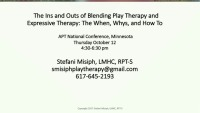 The Ins and Outs of Blending Play Therapy and Expressive Therapy: The Whens, Whys, and How To's