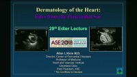 ASE Awards Presentations, Announcements, FASE Convocation, and 29th Annual Elder Lecture - Edler Lecture: Dermatology of the Heart: Tales from the Pericardial Sac - Edler Lecture: Dermatology of the Heart: Tales from the Pericardial Sac