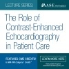 The Role of Contrast-Enhanced Echocardiography in Patient Care Lecture Series
