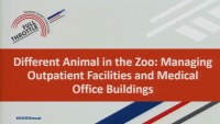 A Different Animal in the Zoo: Managing Outpatient Facilities and Medical Office Buildings