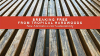 Breaking Free from Tropical Hardwoods: New Alternatives for Sustainability - 1.5 PDH (LA CES/HSW) / 1.5 GBCI SITES-Specific CE