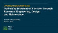 Upstream-Downstream: Optimizing Bioretention Function Through Research, Engineering, Design, and Maintenance - 1.0 PDH (LA CES/HSW)