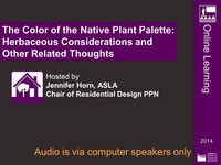 The Color of the Native Plant Palette: Herbaceous Considerations and Other Related Thoughts - 1.0 PDH (LA CES/ HSW)