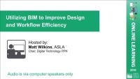 Utilizing BIM to Improve Design and Workflow Efficiency - 1.5 PDH (LA CES/HSW)