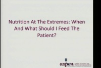 Nutrition at the Extremes: When and What Should I Feed the Patient?
