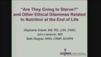 """Are They Going to Starve?"" and Other Ethical Dilemmas Related to Nutrition at the End of Life"