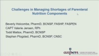 Special Session: Challenges in Managing Shortages of Parenteral Nutrition (PN) Components