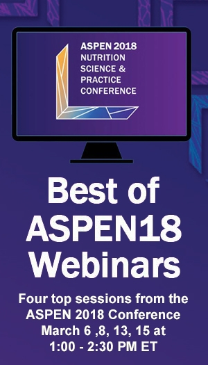 Best of ASPEN 2018 Nutrition Science & Practice Conference Series