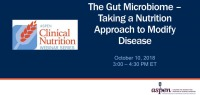 The Gut Microbiome - Taking a Nutrition Approach to Modify Disease