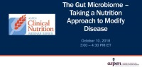 The Gut Microbiome – Taking a Nutrition Approach to Modify Disease