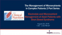 The Management of Micronutrients in Complex Patients 2-Part Series: Electrolyte and Micronutrient Management of Adult Patients with Short Bowel Syndrome