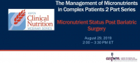 The Management of Micronutrients in Complex Patients 2-Part Series: Micronutrient Status Post Bariatric Surgery