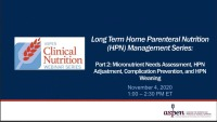 Part 2: Micronutrient Needs Assessment, HPN Adjustment, Complication Prevention, and HPN Weaning