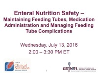 Enteral Nutrition Safety - Maintaining Feeding Tubes, Medication Administration and Managing Feeding Tube Complications