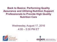 Back to Basics: Performing Quality Assurance and Utilizing Nutrition Support Professionals to Provide High Quality Nutrition Care