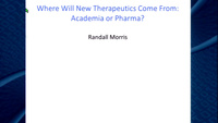 Where Will New Therapeutics Come From: Academia or Pharma?