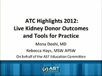 ATC 2012 Highlights: Live Kidney Donor Outcomes and Tools for Practice