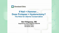 If Nail = Hammer…Does Prolapse = Hysterectomy? The Role for Uterine Conservation