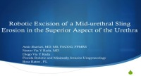 Robotic Excision of A Mid-Urethral Sling Erosion in the Superior Aspect of the Urethra
