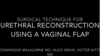 Surgical Techniques for Urethral Reconstruction Using a Vaginal Flap