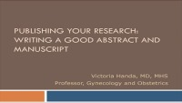 Publishing Your Research: Writing A Good Abstract and Manuscript