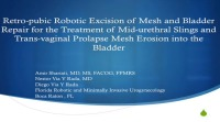 Retropubic Robotic Excision of Mesh for the Treatment Of Midurethral Slings and Transvaginal Prolapse Mesh Erosion Into the Bladder.