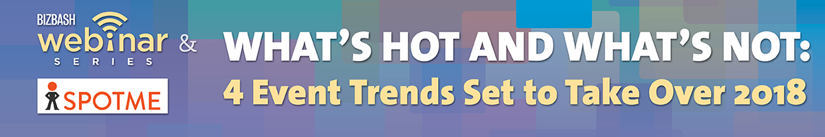 What's Hot and What's Not: 4 Event Trends Set to Take Over 2018