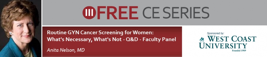 Free CE Series: Routine GYN Cancer Screening for Women: What's Necessary, What's Not - Q&D - Faculty Panel