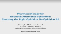 Pharmacotherapy for Neonatal Abstinence Syndrome: Choosing the Right Opioid or No Opioid At All (Rx = .75 Hr.) ACPE #0263-000-18-946-L01-P (.75 Contact Hr.)