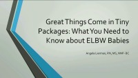 #24 Great Things Come in Tiny Packages: What You Need to Know About ELBW Babies (Rx = .25 Hr.) ACPE #0263-000-18-954-L01-P (1.25 Contact Hrs.)